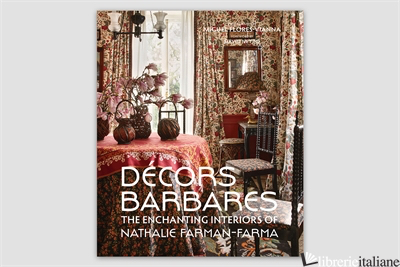 Decors Barbares The Enchanting Interiors of Nathalie Farman-Farma - Nathalie Farman-Farma