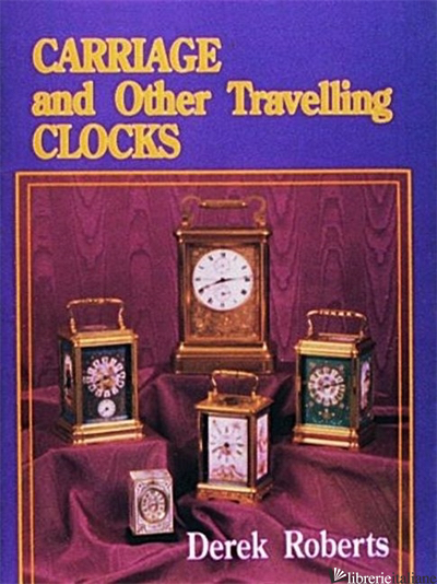 Carriage and Other Traveling Clocks - Derek Roberts