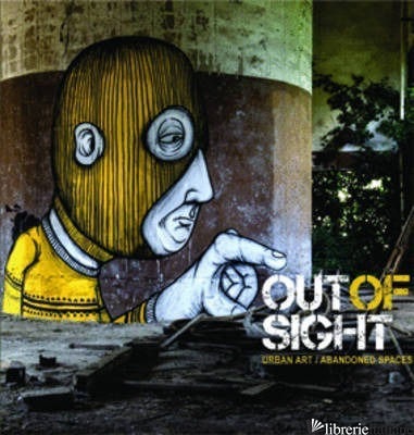 Out of Sight: Urban Art / Abandoned Space - Romany