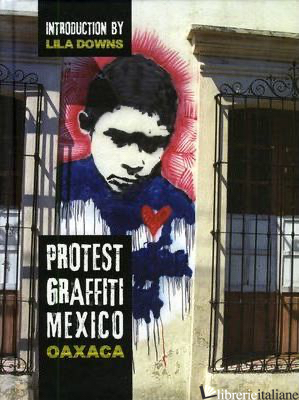 PROTEST GRAFFITI: MEXICO: OAXACA - LOUIS E. V. NEVAER