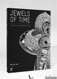 JEWELS OF TIME THE WORLD OF WOMEN' S WATCHES - ROBERTA NAAS