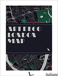 Art Deco London Map - Billings, Henrietta E Phipps, Simon