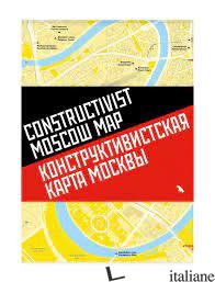 Constructivist Moscow Map - Melikova, Natalia