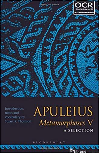 Apuleius Metamorphoses V: A Selection - Aa.Vv