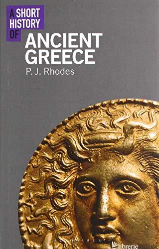 A Short History of Ancient Greece - P.J. RHODES