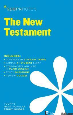 NEW TESTAMENT BY ANONYMOUS, THE - SPARKNOTES EDITORS