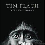 TIM FLACH MORE THAN HUMAN  - FLACH TIM