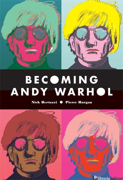 Becoming Andy Warhol - Nick Bertozzi, illustrated by Pierce Hargan
