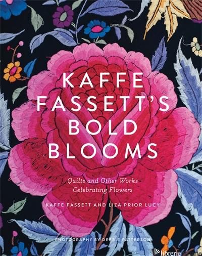 KAFFE FASSETT'S BOLD BLOOMS - KAFFE FASSETT AND LIZA PRIOR LUCY