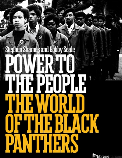 POWER TO THE PEOPLE: THE WORLD OF THE BLACK PANTHERS - BOBBY SEALE, BY (PHOTOGRAPHER) STEPHEN SHAMES