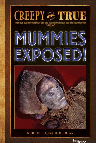 Mummies Exposed! - Kerrie Logan Hollihan