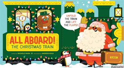 All Aboard! The Christmas Train - Nichole Mara, illustrated by Andrew Kolb