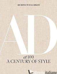 Architectural Digest at 100 - Architectural Digest, foreword by Anna Wintour, introduction by Amy Astley