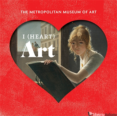 I Heart Art: The Work We Love from The Metropolitan Museum of Art - The Metropolitan Museum of Art