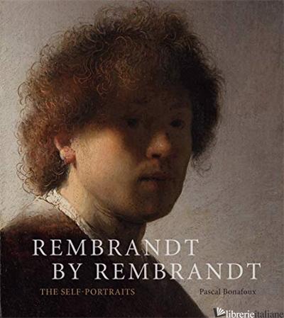 Rembrandt by Rembrandt: - Pascal Bonafoux