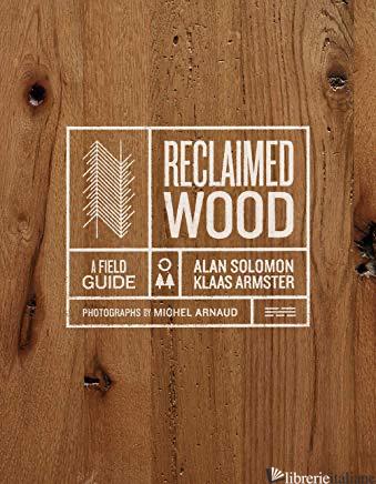 Reclaimed Wood - Klaas Armster and Alan Solomon, by (photographer) Michel Arnaud