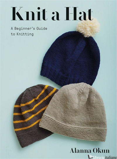 Knit a Hat: A Beginner's Guide to Knitting - Aa.Vv