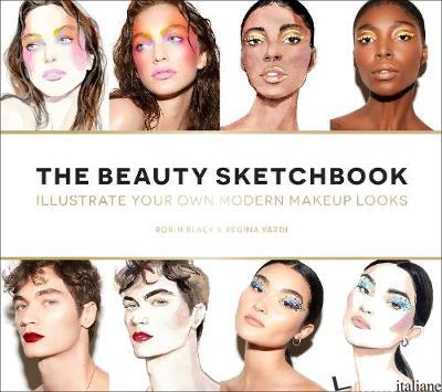 Beuty Sketchbook, Create your Own Modern Makeup Looks - Robin Black