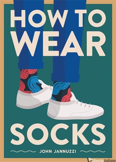 How to Wear Socks - John Jannuzzi