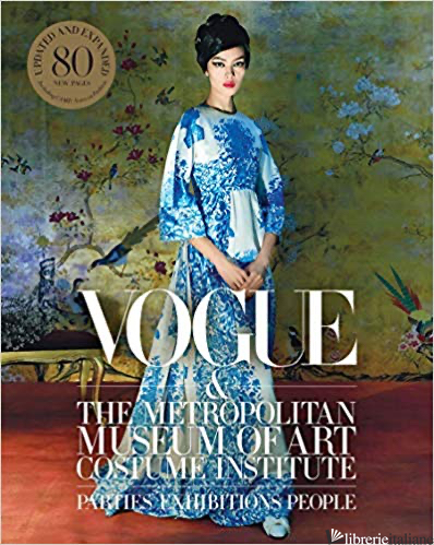 Vogue and the Metropolitan Museum of Art Costume Institute: Updated Edition - Hamish Bowles and Chloe Malle, introduction by Anna Wintour