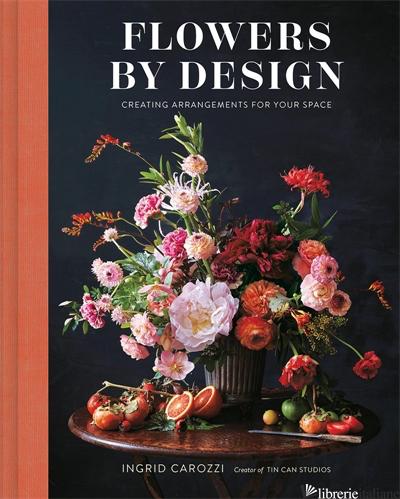 Flowers By Design - Ingrid Carozzi