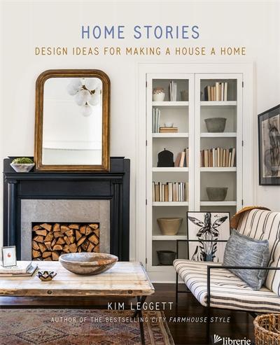 Home Stories Design Ideas for Making a House a Home - Kim Leggett