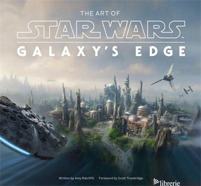 The Art of Star Wars: Galaxy's Edge - Amy Ratcliffe