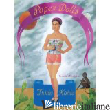 Frida Kahlo Paper Dolls - ESTEBANEZ