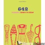 642 FASHION THINGS TO DRAW - CHRONICLE BOOKS