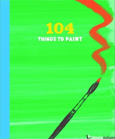 104 THINGS TO PAINT - CHRONICLE BOOKS