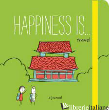 HAPPINESS IS . . . TRAVEL - LISA SWERLING AND RALPH LAZAR