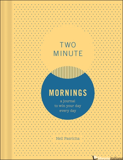 TWO MINUTE MORNINGS - NEIL PASRICHA