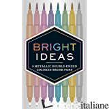 BRIGHT IDEAS METALLIC DOUBLE-ENDED COLORED BRUSH PENS - CHRONICLE BOOKS