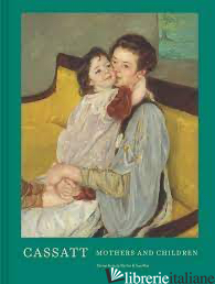 Cassatt - Sue Roe and Judith A. Barter, edited by Mallory Farrugia