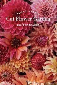 Floret Farm's Cut Flower Garden 100 Postcards - Erin Benzakein