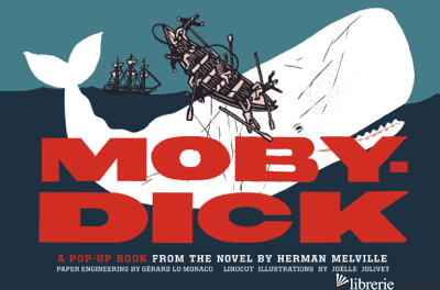 Moby-Dick - by (artist) Gerard Lo Monaco, illustrated by Joelle Jolivet