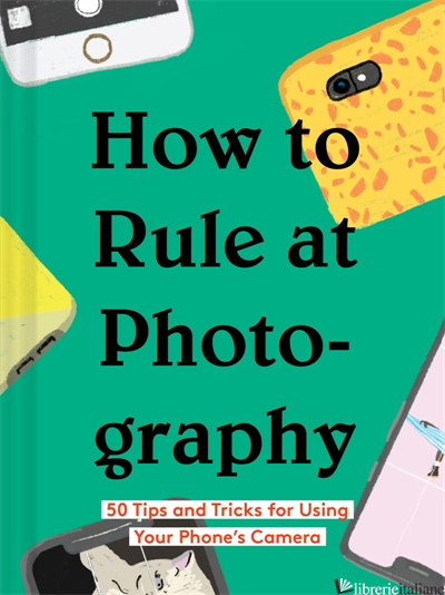 How to Rule at Photography - Chronicle Books