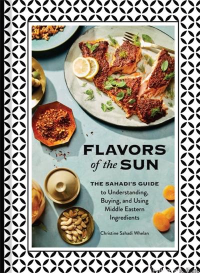 Flavors of the Sun - Christine Sahadi Whelan, photographs by Kristin Teig
