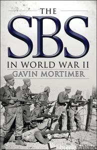 THE SBS IN WORLD WAR II - GAVIN MORTIMER