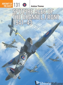 SPITFIRE ACES OF THE CHANNEL FRONT 1941-43 - ANDREW THOMAS