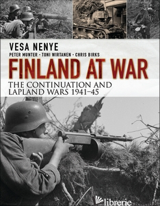 FINLAND AT WAR: THE CONTINUATION AND LAPLAND WARS 1941?45 - VESA NENYE, PETER MUNTER, TONI WIRTANEN, CHRIS BIRKS