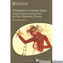 Foreigners in Ancient Egypt: Theban Tomb Paintings from the Early Eighteenth Dyn -