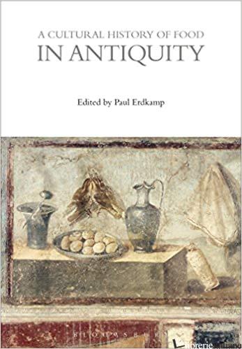 A Cultural History of Food in Antiquity - Erdkamp,Paul