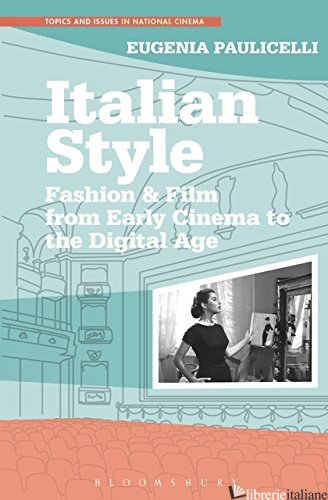 Italian Style : Fashion & Film from Early Cinema to the Digital Age - Eugenia Paulicelli