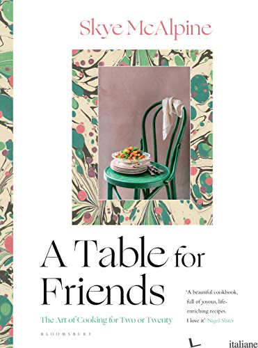 Table for Friendsthe Art of Cooking for Two or Twenty - Mcalpine,Skye