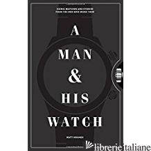Man and His Watch, A - Matthew Hranek