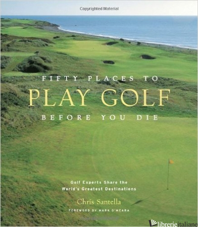 FIFTY PLACES TO PLAY GOLF BEFORE YOU DIE - CHRIS SANTELLA