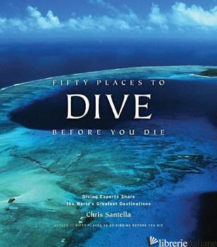 FIFTY PLACES TO DIVE BEFORE YOU DIE - CHRIS SANTELLA