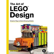 ART OF LEGO DESIGN CREATIVE WAYS TO BUILD AMAZING MODELS -