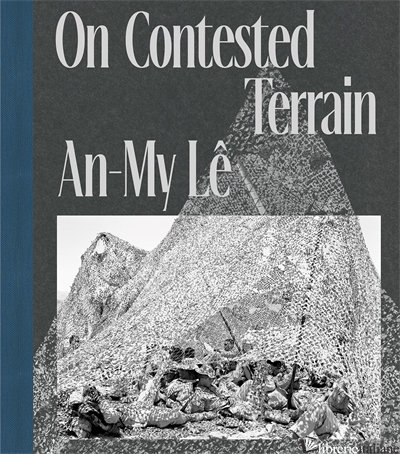 An-My Le: On Contested Terrain - Le, AnMy